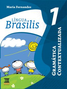 LÍNGUA BRASILIS 1 Gramática contextualizada Maria Fernandes Editora Base/Curitiba-PR