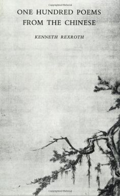 Amazon.com: One Hundred Poems from the Chinese (New Directions Books) (9780811201803): Kenneth Rexroth: Books including poems by Tu Fu, Tsu Dong Po & others