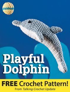 Playful Dolphin Download from Talking Crochet newsletter. Click on the photo to access the free pattern. Sign up for this free newsletter here: AnniesEmailUpdates.com.