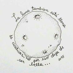 La luna también está llena de cicatrices, no por eso deja de ser bella.