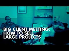 Big Client Meeting: How to Sell Large Digital Projects - YouTube