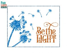 Be the light SVG word art Dandelion svg png dxf eps  by FunLurnSVG