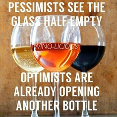 Pessimists see the glass half empty... optimists are already opening another bottle. #WineMemes #WineWednesday
