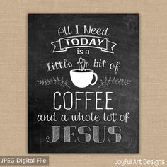 All I Need is a Little Bit of Coffee and a Whole lot of Jesus PRINTABLE Chalkboard sign. Coffee Decor Wall Art. 8x10 DIGITAL file. $5.00