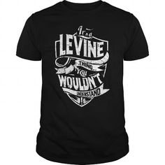 Its A LEVINE Thing You Wouldnt Understand Tshirt #name #LEVINE #gift #ideas #Popular #Everything #Videos #Shop #Animals #pets #Architecture #Art #Cars #motorcycles #Celebrities #DIY #crafts #Design #Education #Entertainment #Food #drink #Gardening #Geek #Hair #beauty #Health #fitness #History #Holidays #events #Home decor #Humor #Illustrations #posters #Kids #parenting #Men #Outdoors #Photography #Products #Quotes #Science #nature #Sports #Tattoos #Technology #Travel #Weddings #Women