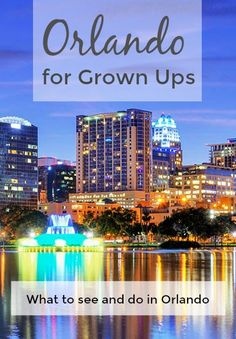 Orlando for Grown ups - where you explore and discover this beautiful city.