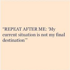 My current situation is not my final destination. #motivation #quotes
