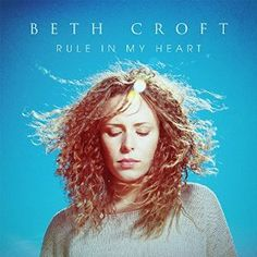 Rule In My Heart - highly recommended first album from Beth Croft, worship leader at the Soul Survivor Festivals and Soul Survivor Church, Watford.