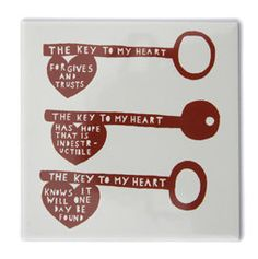Tile reads: 'The key to my heart forgives and trusts. The key to my heart has hope that is indestructible. The key to my heart knows it will one day be found' Dimensions: x cm approx Rob Ryan, Marriage Retreats, Jar Of Hearts, Key To My Heart, Key Design, Some Quotes, Romanticism, Art Therapy, Paper Cutting