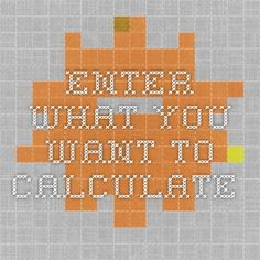 Enter what you want to calculate.