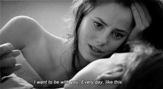 I want to be with you. Every day, like this.