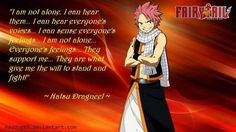 """""""I am not alone. I can hear them... I can hear everyone's voices... I can sense everyone's feelings... I am not alone. Everyone's feelings... they support me... they are what gives me the will to stand and fight!"""" -Natsu Dragneel"""