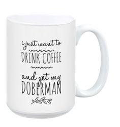 I Just Want to Pet My Doberman Pinscher Mug