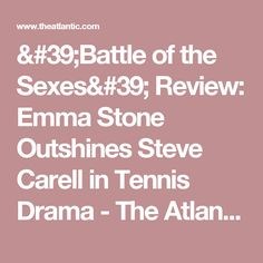 'Battle of the Sexes' Review: Emma Stone Outshines Steve Carell in Tennis Drama - The Atlantic