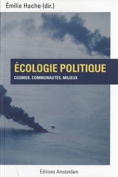Ecologie politique : Cosmos, communautés, milieux / sous la direction d'Emilie Hache, 2012 http://bu.univ-angers.fr/rechercher/description?notice=000594164
