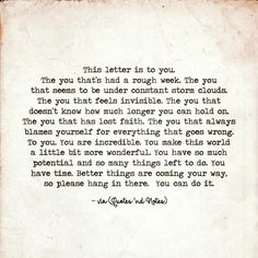 This letter is to you. The you thats had a rough week. The you that seems to be…
