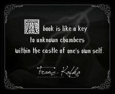 A book is like a key to unknown chambers within the castle of ones own self. #quote
