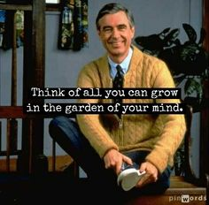 Mr. Rogers -- Garden of your mind. I would love to have this as a framed poster.
