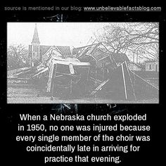 When a Nebraska church exploded in no one was injured because every single member of the choir was coincidentally late in arriving for practice that evening. Weird Facts, Fun Facts, How To Know, Did You Know, Unbelievable Facts, Coincidences, Choir, Nebraska, Knowledge