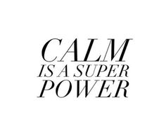 Calm is a super powe