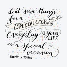 Everyday is a special occasion ….