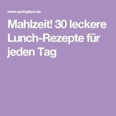 Mahlzeit! 30 leckere Lunch-Rezepte für jeden Tag
