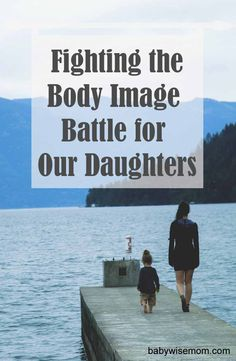 Fighting the Body Image Battle for Our Daughters. Time to let mama bear take on body image.