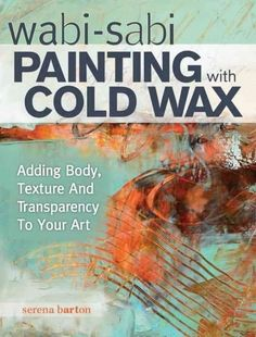 Pintura Wabi-Sabi con Cold Cera: Adición del cuerpo, textura y transparencias a su arte (Paperback)