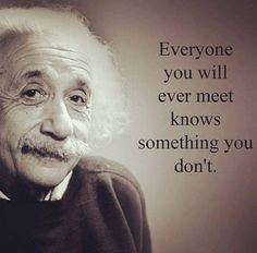 famous quotes TOP KNOWLEDGE quotes and sayings by famous authors like Bill Nye : Everyone you will ever meet knows something you dont. Citations D'albert Einstein, Citation Einstein, Albert Einstein Quotes, Wise Quotes, Quotable Quotes, Words Quotes, Great Quotes, Movie Quotes, Lyric Quotes