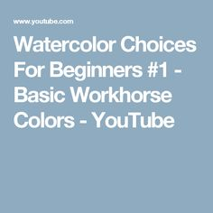 Watercolor Choices For Beginners #1 - Basic Workhorse Colors - YouTube