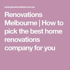 Renovations Melbourne | How to pick the best home renovations company for you