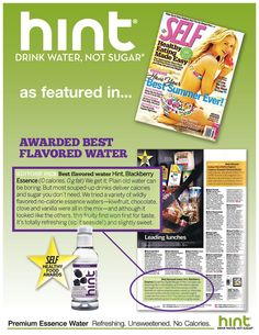 If you want to drink more water but you need something with a little flavor try Hint water. It just tastes like water with a hint of flavor. The best part is it has no sugar and no calories and there are 10 different flavors so there's sure to be a flavor that peeks your interest!