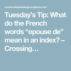 """Tuesday's Tip: What do the French words """"epouse de"""" mean in an index? – Crossing…"""