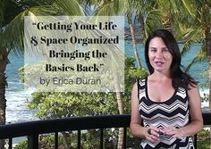"""""""Getting Your Life and Space Organized – Bringing the Basics Back"""" by Erica Duran"""