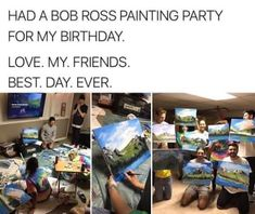 I know somebody who likes Bob Ross. maybe he'd like a painting party for his bd lol Memes Humor, Funny Memes, Hilarious, Funny Quotes, Funny Guys, Bob Ross Birthday, Funny Birthday, Happy Birthday, Cool Ideas