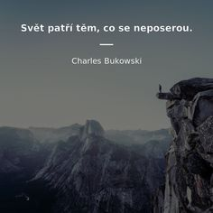 Svět patří těm, co se neposerou. - Charles Bukowski #svět Charles Bukowski, Motto, True Stories, Love Story, Quotations, Motivational Quotes, Wisdom, Positivity, Thoughts