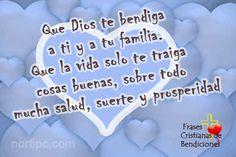 Que Dios te bendiga a ti y a tu familia. Que la vida solo te traiga cosas buenas, sobre todo mucha salud, suerte y prosperidad