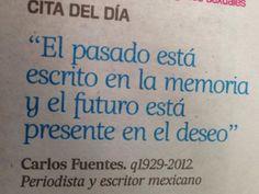 """""""El pasado está escrito en la memoria y el futuro está presente en el deseo"""" #frases #citas Carlos Fuentes"""
