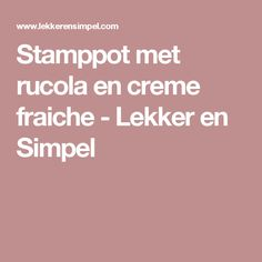 Stamppot met rucola en creme fraiche - Lekker en Simpel