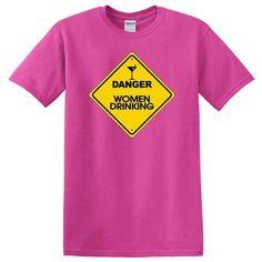 #Designer_t_shirts Danger, Women Drinking. Street Sign, Funny Pub Graphic, Joke Women's T-shirt by Egoteest. https://egoteest.com/collections/funny-shirts/products/danger-women-drinking?variant=32684196175