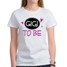 262bda13c215 Gigi To Be Women s Classic T-Shirt