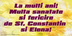La multi ani! Multa sanatate si fericire de Sf. Constantin si Elena!