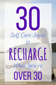 30 Self Care Ideas to Recharge When You're Over 30
