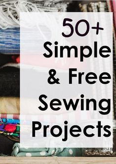More than 50 simple and free sewing patterns and tutorials for beginners. Great for sewing for the home family or yourself #freepatterns #sewing #sewing101 #sewingtutorial #sew