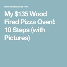 My $135 Wood Fired Pizza Oven!: 10 Steps (with Pictures)