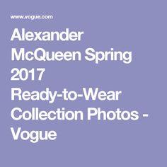 Alexander McQueen Spring 2017 Ready-to-Wear Collection Photos - Vogue