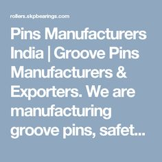 Pins Manufacturers India   Groove Pins Manufacturers & Exporters. We are manufacturing groove pins, safety pins and drive pins.