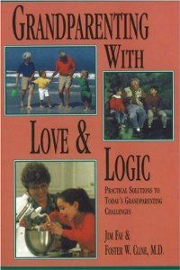 Grandparenting With Love and Logic: Practical Solutions to Today's Grandparenting Challenges: Jim Fay, Foster W. Cline M.D.: 9780944634547: Amazon.com: Books