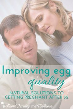 Improving egg quality - help for getting pregnant after age 35