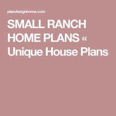 SMALL RANCH HOME PLANS « Unique House Plans